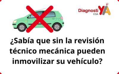 ¿Sabía que sin la revisión técnico mecánica pueden inmovilizar su vehículo?