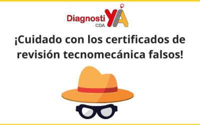 Cuidado con los certificados de revisión tecnomecánica falsos